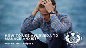 How To Manage Anxiety with Ayurveda